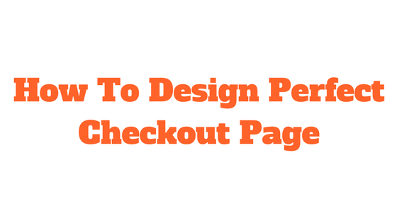 How To Design Perfect Checkout Page