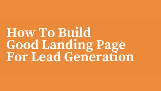 How To Build Landing Pages For Lead Generation