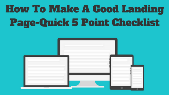 How To Make A Good Landing Page-Quick 5 Point Checklist