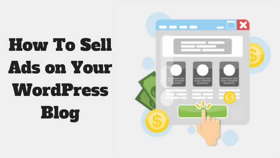 How To Sell Ads on Your WordPress Blog